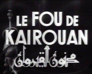 Le fou de Kairouan de Jean Andre Kreuzi - archives françaises du film